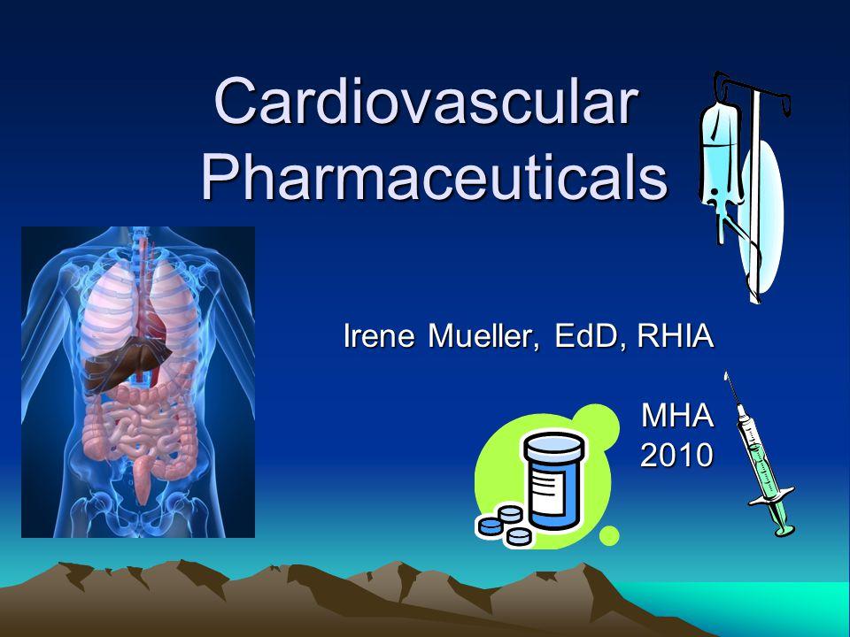 Cardiovascular Pharmaceuticals Irene Mueller, EdD, RHIA MHA2010