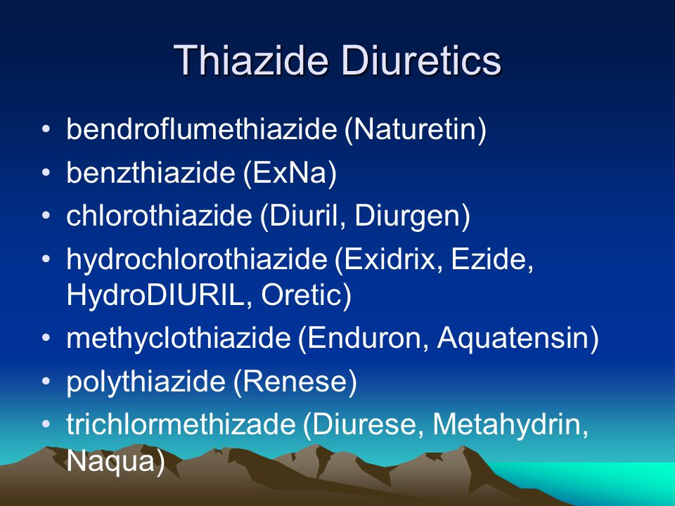 Thiazide Diuretics bendroflumethiazide (Naturetin) benzthiazide (ExNa) chlorothiazide (Diuril, Diurgen) hydrochlorothiazide (Exidrix, Ezide, HydroDIURIL, Oretic) methyclothiazide (Enduron, Aquatensin) polythiazide (Renese) trichlormethizade (Diurese, Metahydrin, Naqua)