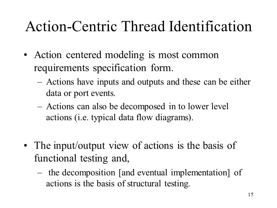 15 Action-Centric Thread Identification Action centered modeling is most common requirements specification form.