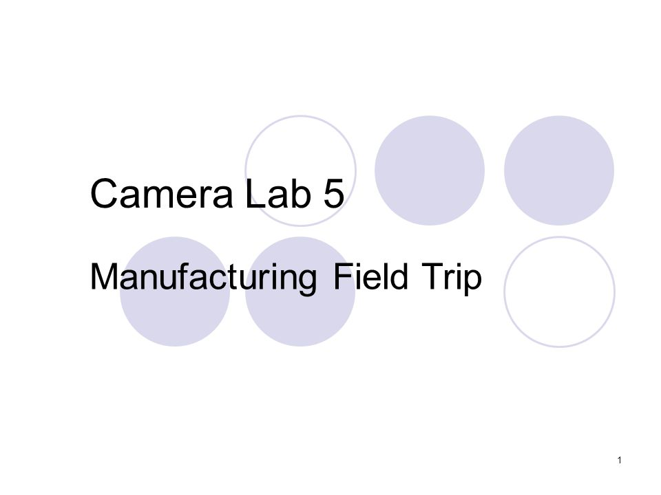 1 Camera Lab 5 Manufacturing Field Trip