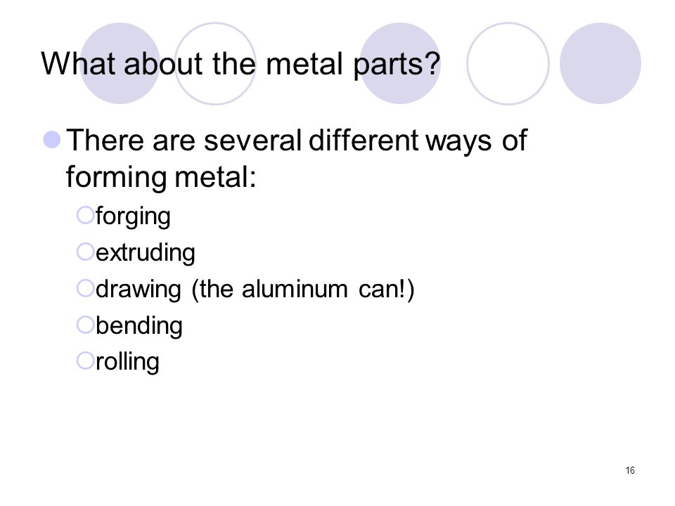 16 What about the metal parts.