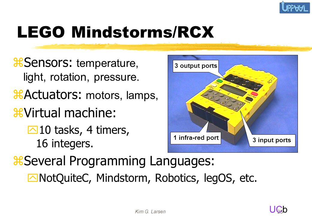 UCb Kim G. Larsen 25 LEGO Mindstorms/RCX  Sensors: temperature, light, rotation, pressure.