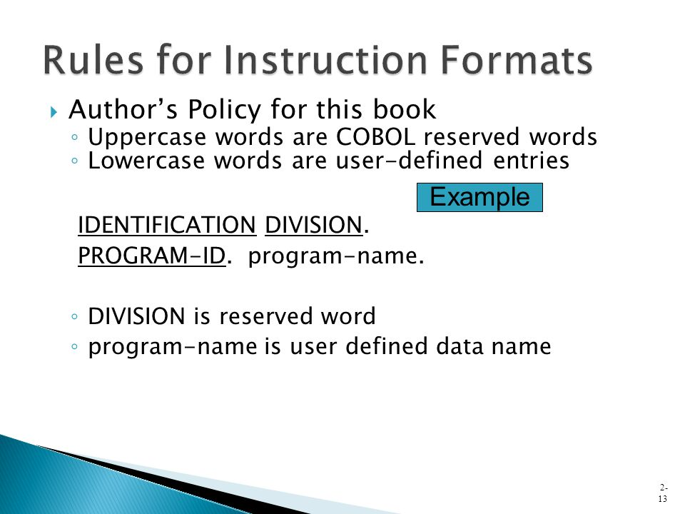  Author's Policy for this book ◦ Uppercase words are COBOL reserved words ◦ Lowercase words are user-defined entries IDENTIFICATION DIVISION.
