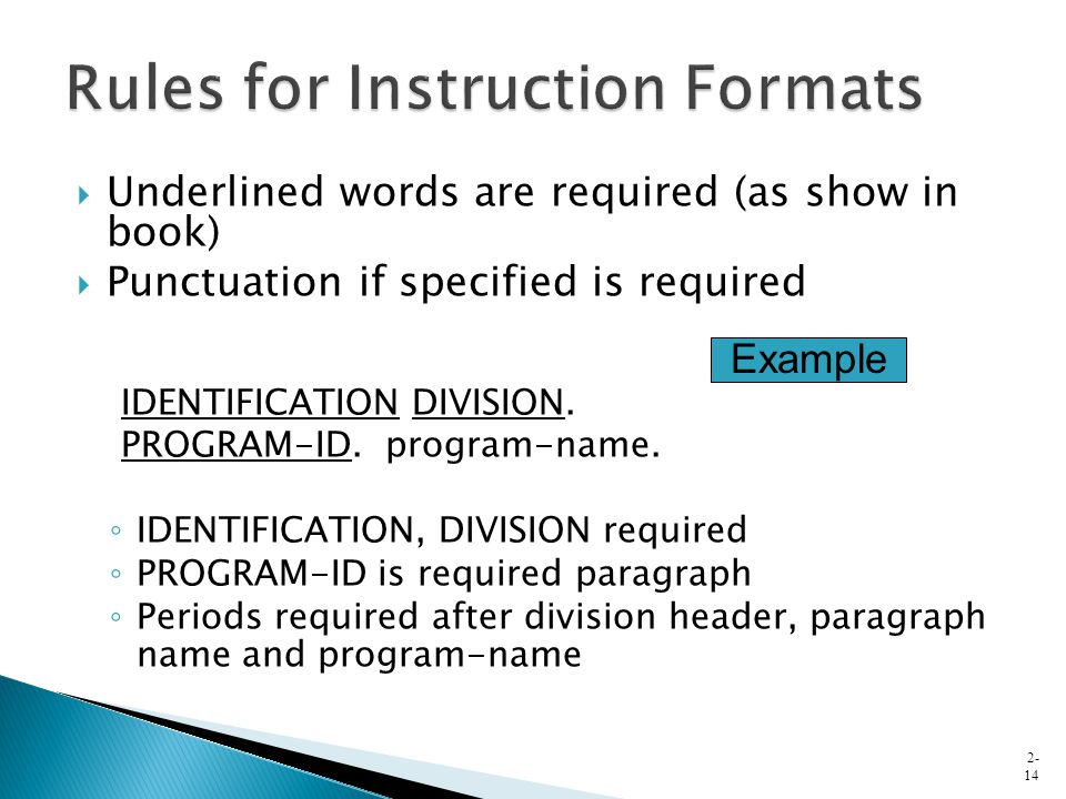  Underlined words are required (as show in book)  Punctuation if specified is required IDENTIFICATION DIVISION. PROGRAM-ID. program-name. ◦ IDENTIFI
