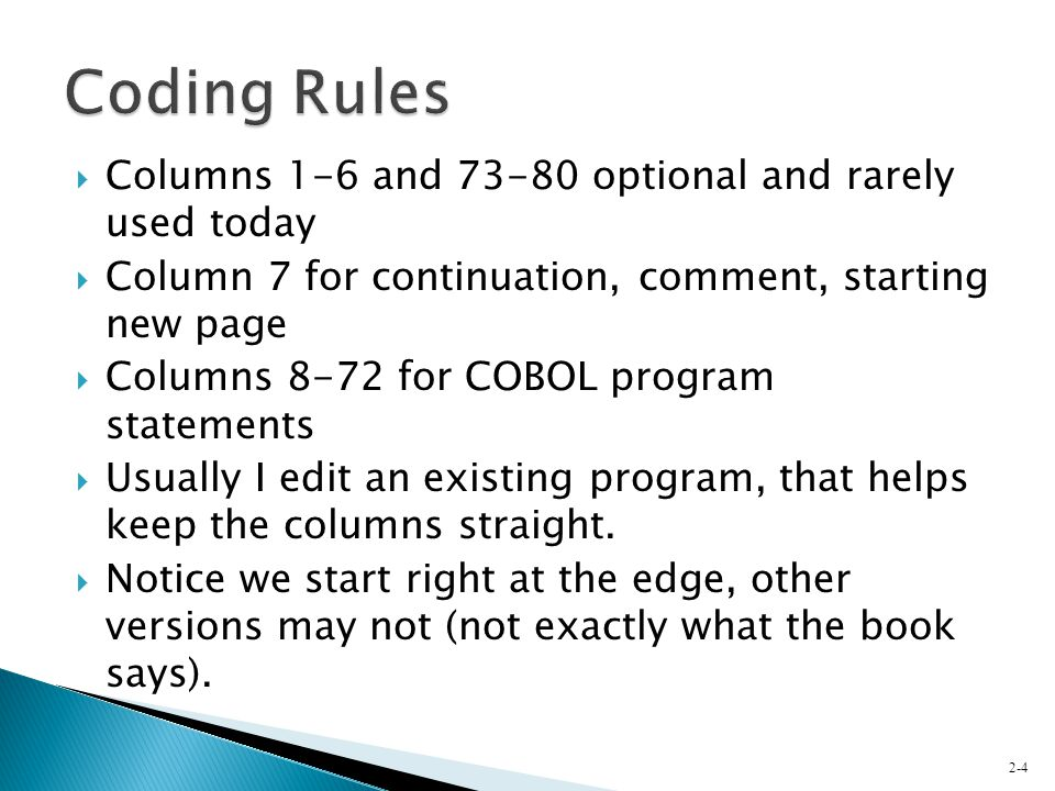  Columns 1-6 and 73-80 optional and rarely used today  Column 7 for continuation, comment, starting new page  Columns 8-72 for COBOL program statem