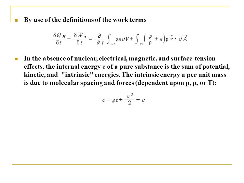By use of the definitions of the work terms In the absence of nuclear, electrical, magnetic, and surface-tension effects, the internal energy e of a p