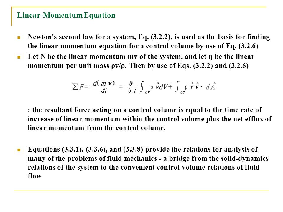 Linear-Momentum Equation Newton's second law for a system, Eq. (3.2.2), is used as the basis for finding the linear-momentum equation for a control vo