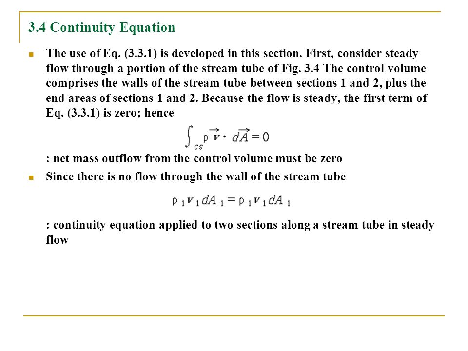 3.4 Continuity Equation The use of Eq. (3.3.1) is developed in this section. First, consider steady flow through a portion of the stream tube of Fig.