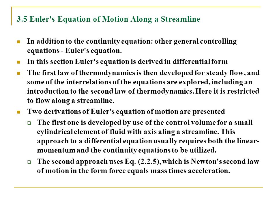 3.5 Euler's Equation of Motion Along a Streamline In addition to the continuity equation: other general controlling equations - Euler's equation. In t