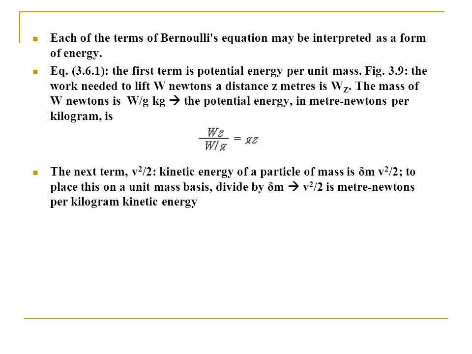 Each of the terms of Bernoulli's equation may be interpreted as a form of energy. Eq. (3.6.1): the first term is potential energy per unit mass. Fig.