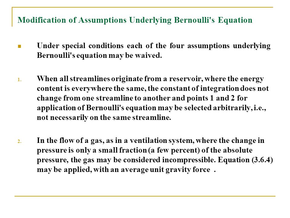 Modification of Assumptions Underlying Bernoulli's Equation Under special conditions each of the four assumptions underlying Bernoulli's equation may