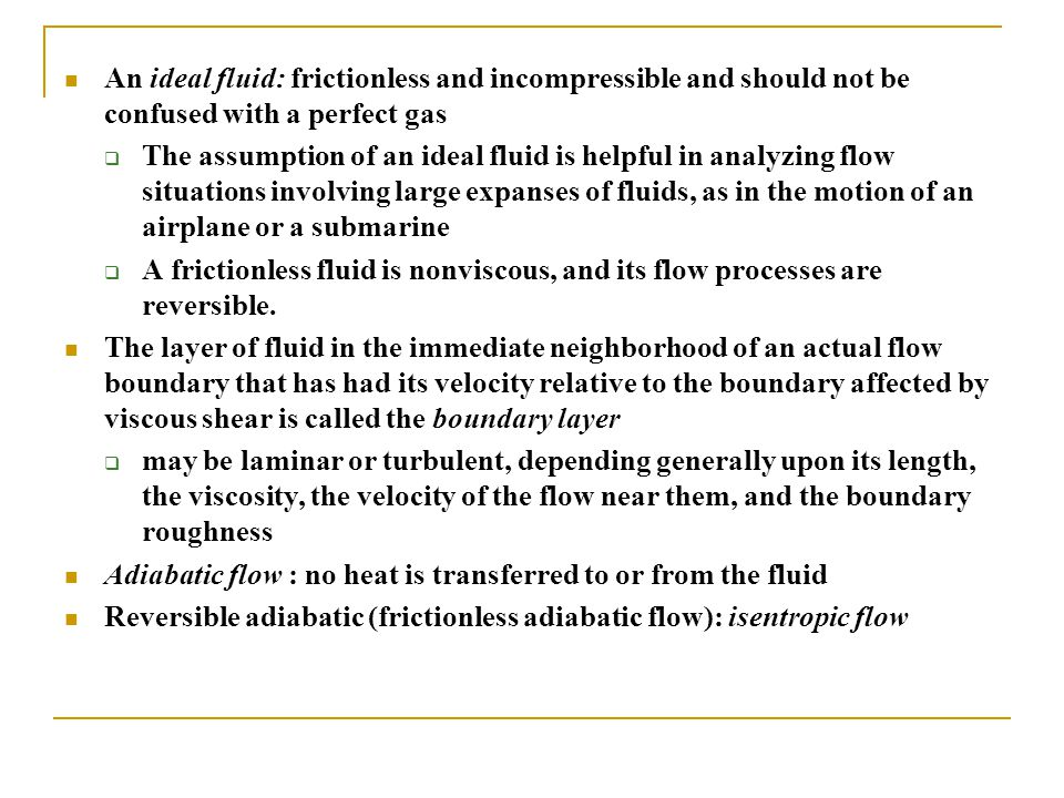 An ideal fluid: frictionless and incompressible and should not be confused with a perfect gas  The assumption of an ideal fluid is helpful in analyzi