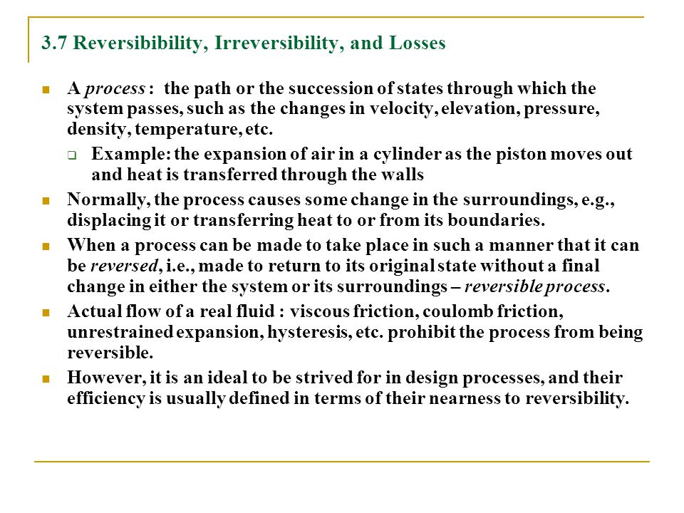 3.7 Reversibibility, Irreversibility, and Losses A process : the path or the succession of states through which the system passes, such as the changes