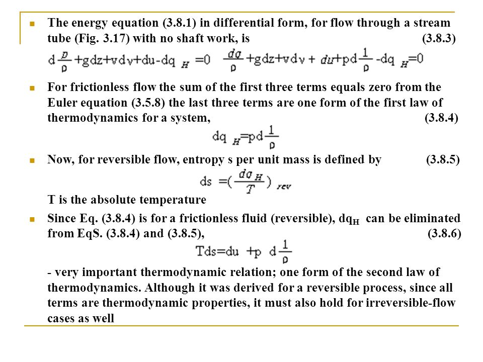 The energy equation (3.8.1) in differential form, for flow through a stream tube (Fig. 3.17) with no shaft work, is (3.8.3) For frictionless flow the
