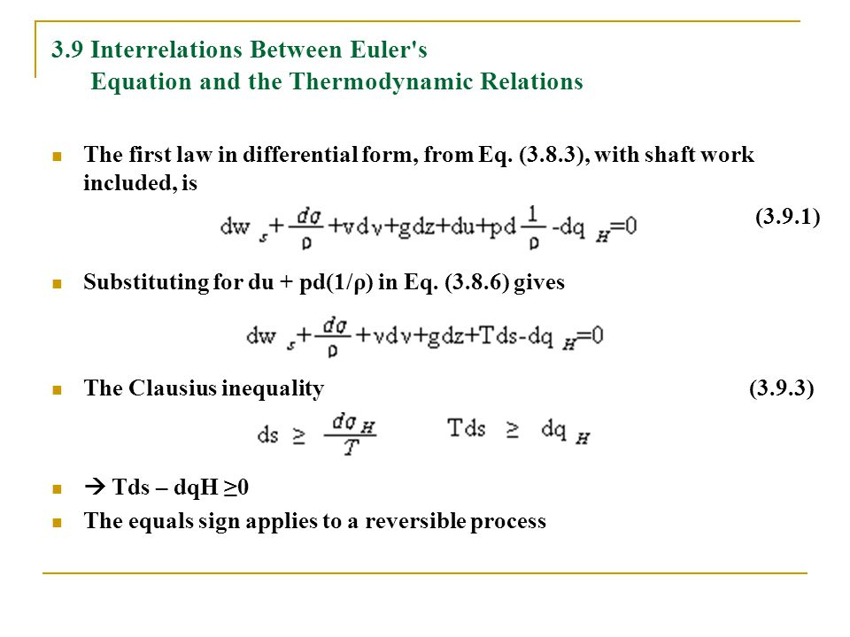 3.9 Interrelations Between Euler's Equation and the Thermodynamic Relations The first law in differential form, from Eq. (3.8.3), with shaft work incl