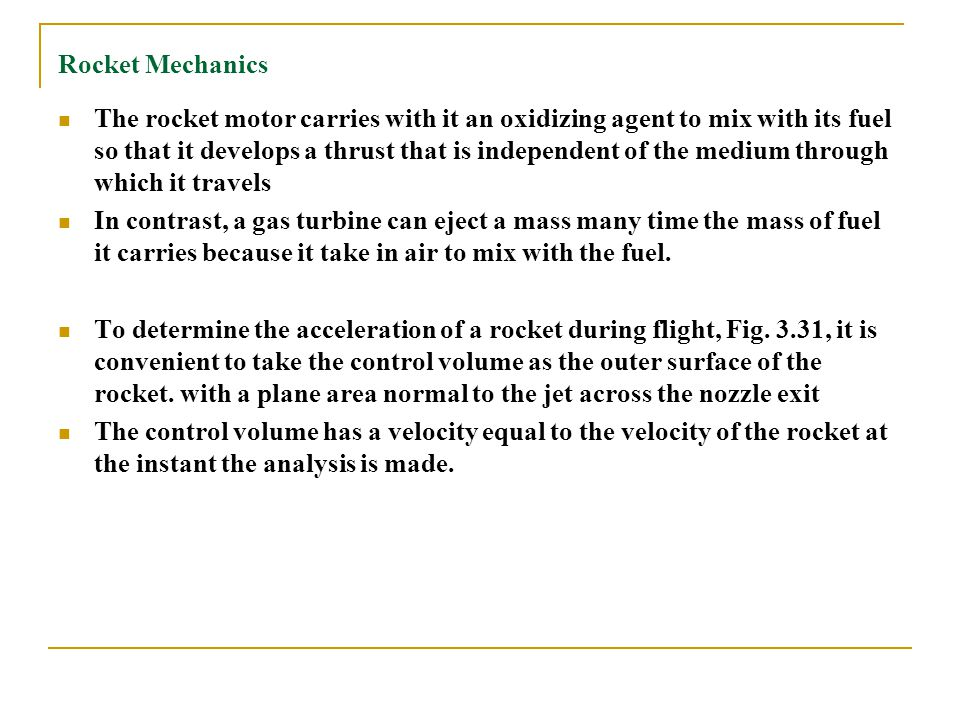 Rocket Mechanics The rocket motor carries with it an oxidizing agent to mix with its fuel so that it develops a thrust that is independent of the medi
