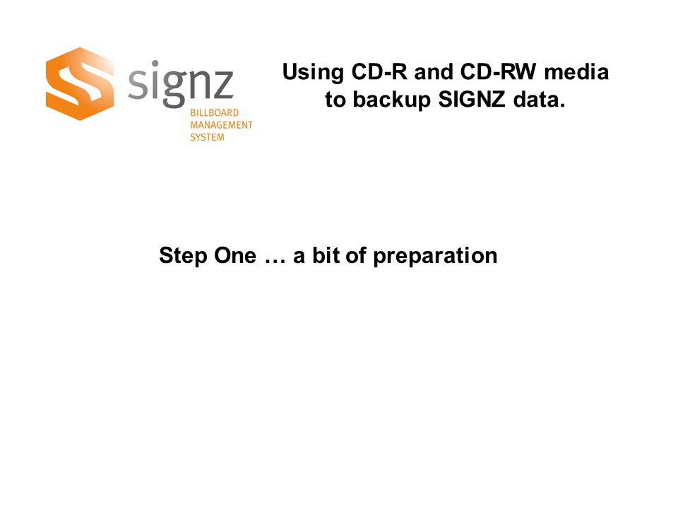 Using CD-R and CD-RW media to backup SIGNZ data. Step One … a bit of preparation