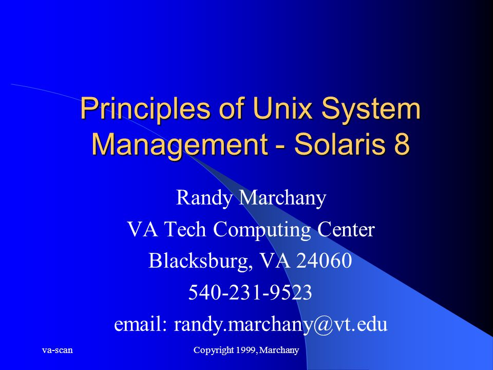 va-scanCopyright 1999, Marchany Principles of Unix System Management - Solaris 8 Randy Marchany VA Tech Computing Center Blacksburg, VA 24060 540-231-