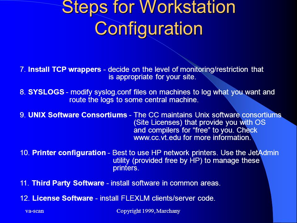 va-scanCopyright 1999, Marchany Steps for Workstation Configuration 7. Install TCP wrappers - decide on the level of monitoring/restriction that is ap