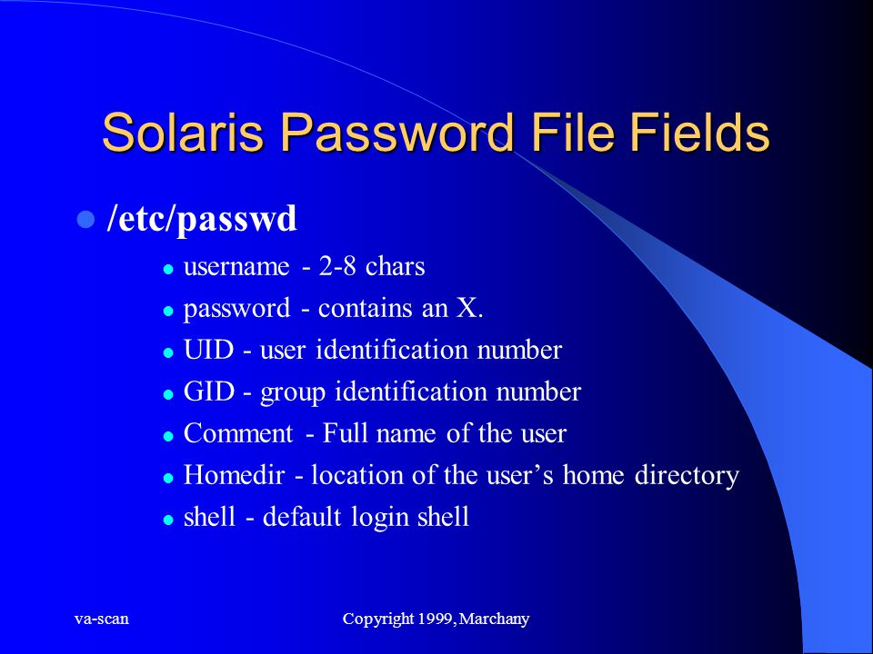 va-scanCopyright 1999, Marchany Solaris Password File Fields /etc/passwd username - 2-8 chars password - contains an X.