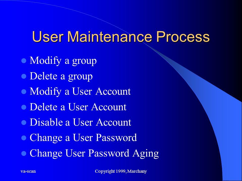 va-scanCopyright 1999, Marchany User Maintenance Process Modify a group Delete a group Modify a User Account Delete a User Account Disable a User Acco