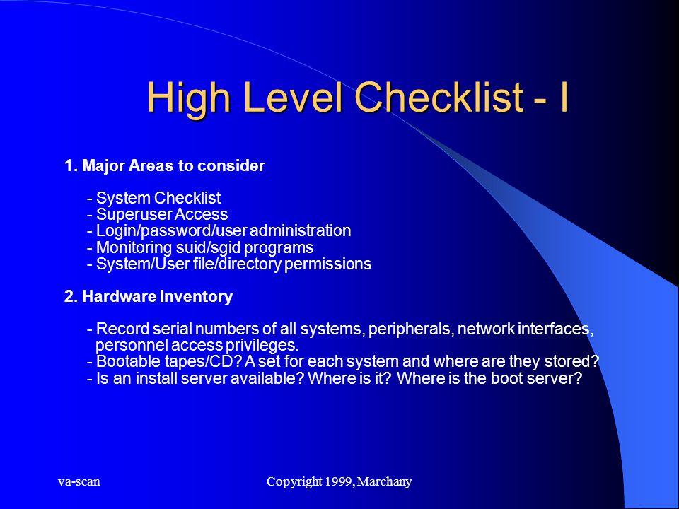 va-scanCopyright 1999, Marchany High Level Checklist - I 1. Major Areas to consider - System Checklist - Superuser Access - Login/password/user admini