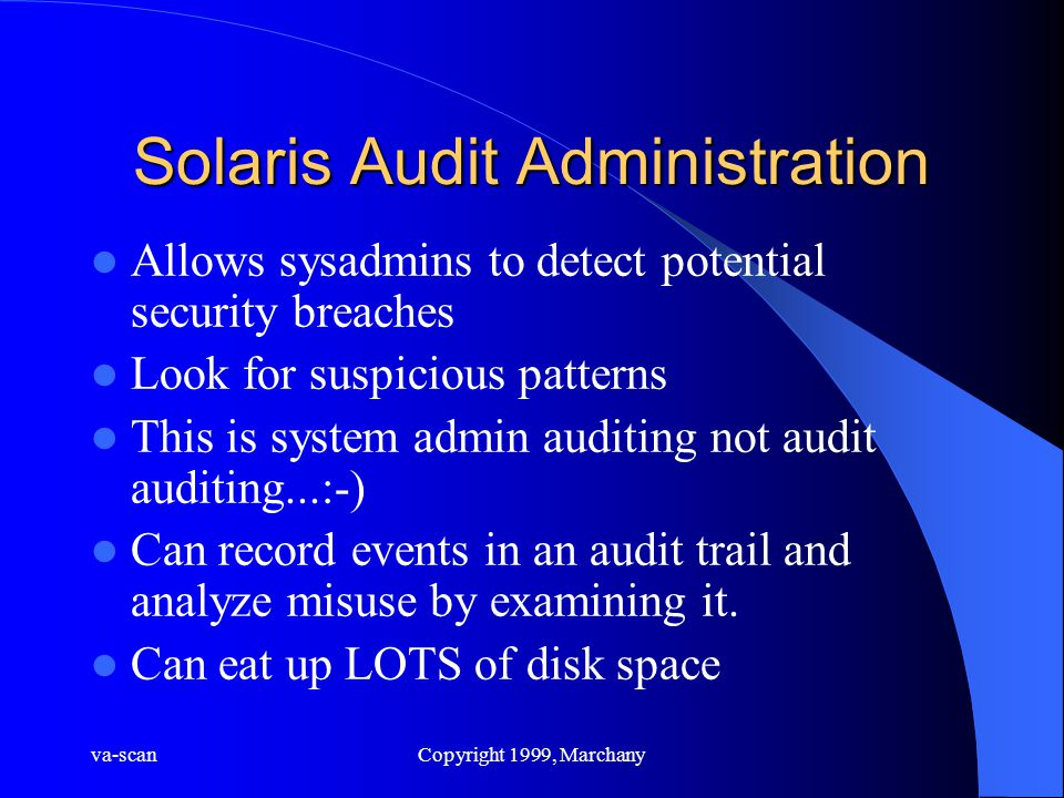 va-scanCopyright 1999, Marchany Solaris Audit Administration Allows sysadmins to detect potential security breaches Look for suspicious patterns This