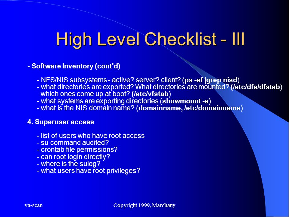 va-scanCopyright 1999, Marchany High Level Checklist - III - Software Inventory (cont'd) - NFS/NIS subsystems - active? server? client? (ps -ef |grep