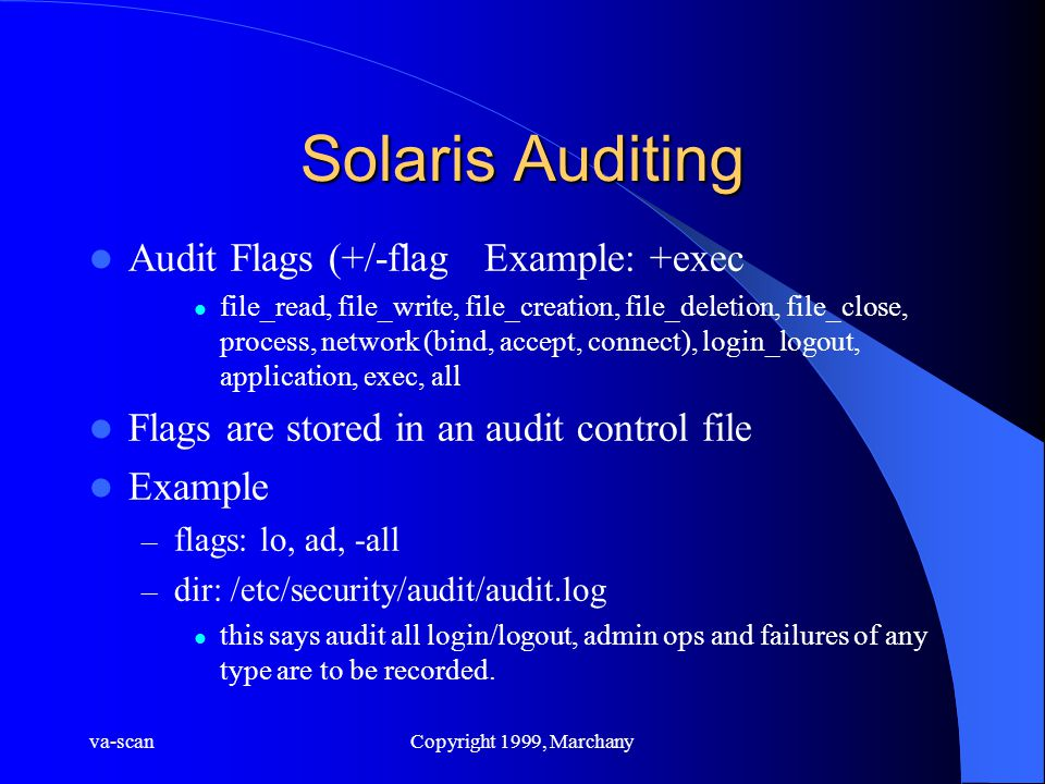 va-scanCopyright 1999, Marchany Solaris Auditing Audit Flags (+/-flag Example: +exec file_read, file_write, file_creation, file_deletion, file_close,