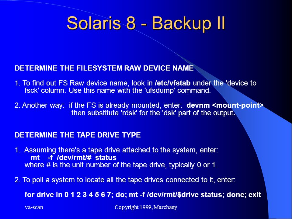 va-scanCopyright 1999, Marchany Solaris 8 - Backup II DETERMINE THE FILESYSTEM RAW DEVICE NAME 1.