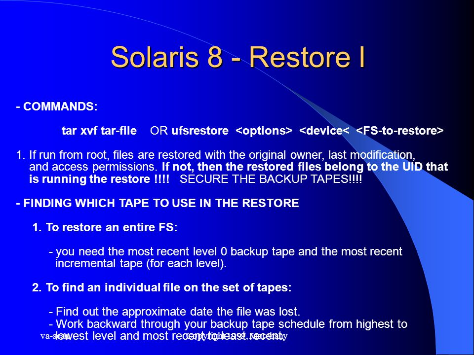 va-scanCopyright 1999, Marchany Solaris 8 - Restore I - COMMANDS: tar xvf tar-file OR ufsrestore 1.