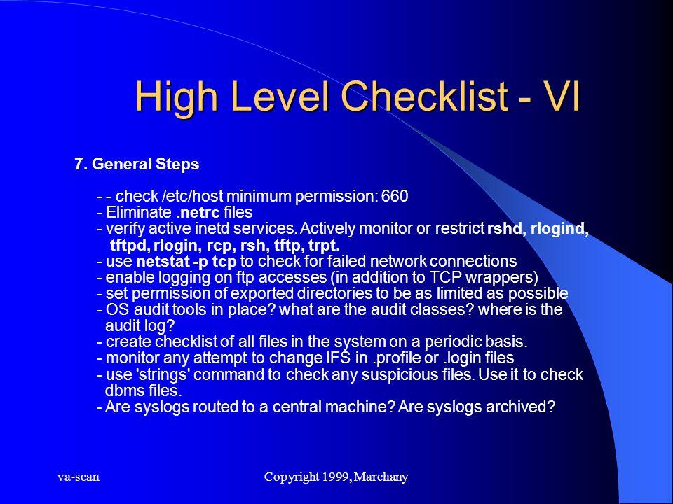va-scanCopyright 1999, Marchany High Level Checklist - VI 7. General Steps - - check /etc/host minimum permission: 660 - Eliminate.netrc files - verif
