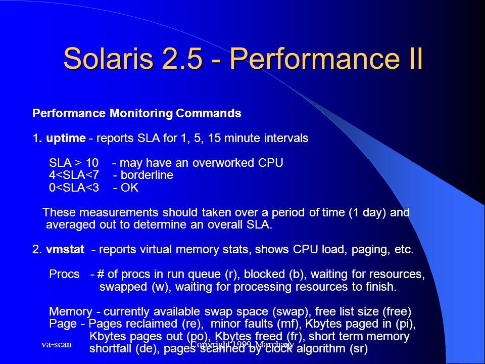 va-scanCopyright 1999, Marchany Solaris 2.5 - Performance II Performance Monitoring Commands 1. uptime - reports SLA for 1, 5, 15 minute intervals SLA