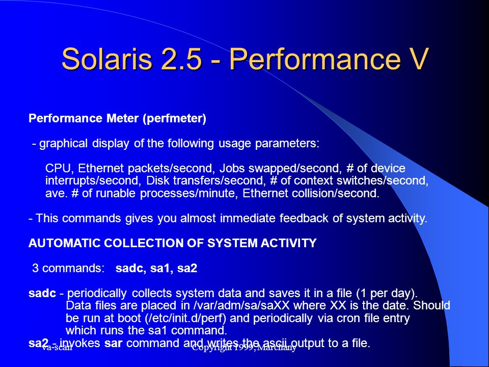 va-scanCopyright 1999, Marchany Solaris 2.5 - Performance V Performance Meter (perfmeter) - graphical display of the following usage parameters: CPU,