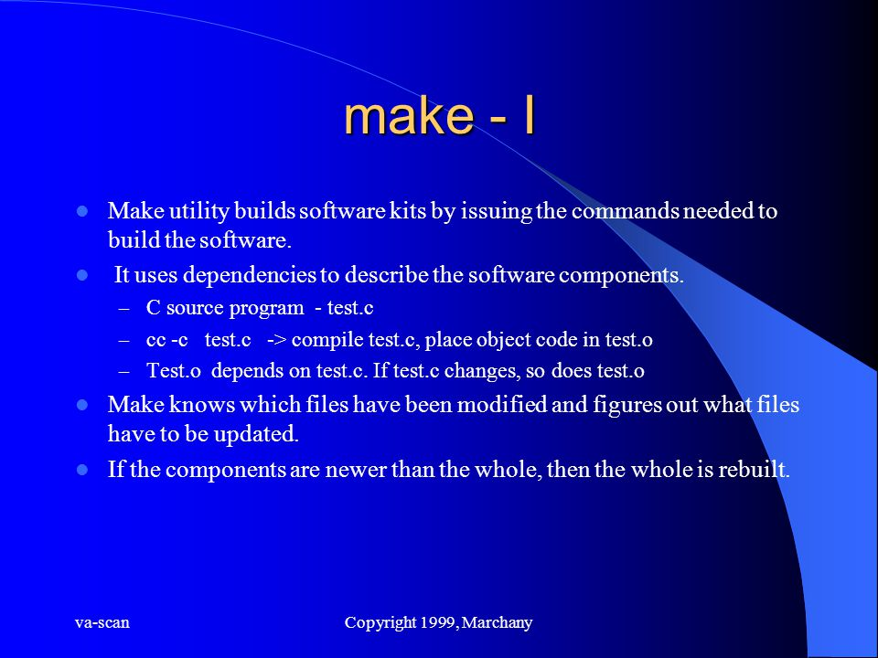 va-scanCopyright 1999, Marchany make - I Make utility builds software kits by issuing the commands needed to build the software. It uses dependencies