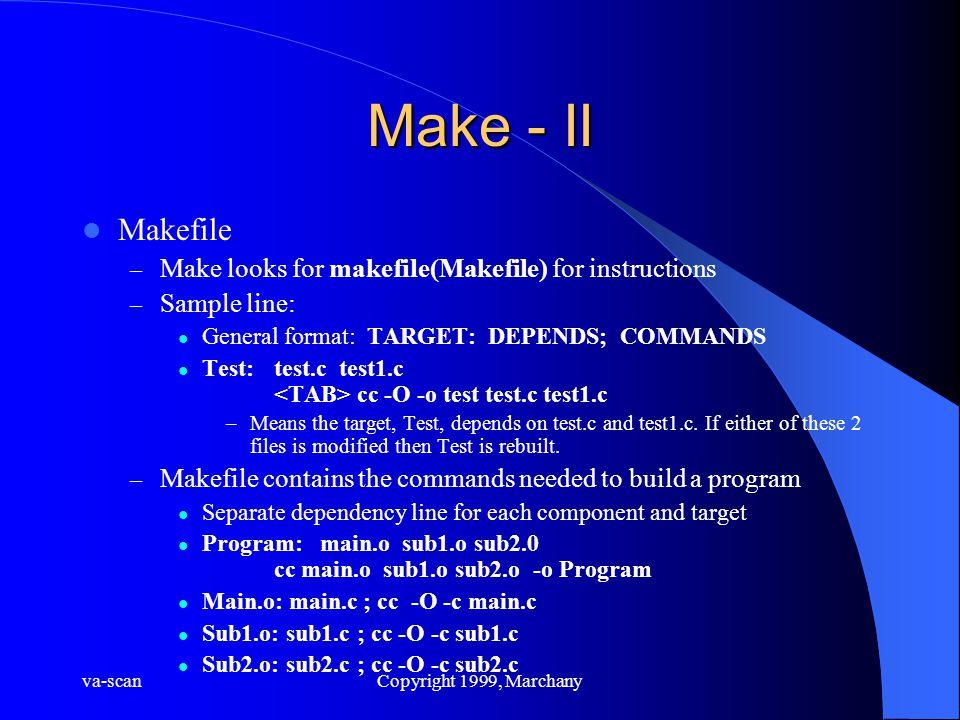 va-scanCopyright 1999, Marchany Make - II Makefile – Make looks for makefile(Makefile) for instructions – Sample line: General format: TARGET: DEPENDS