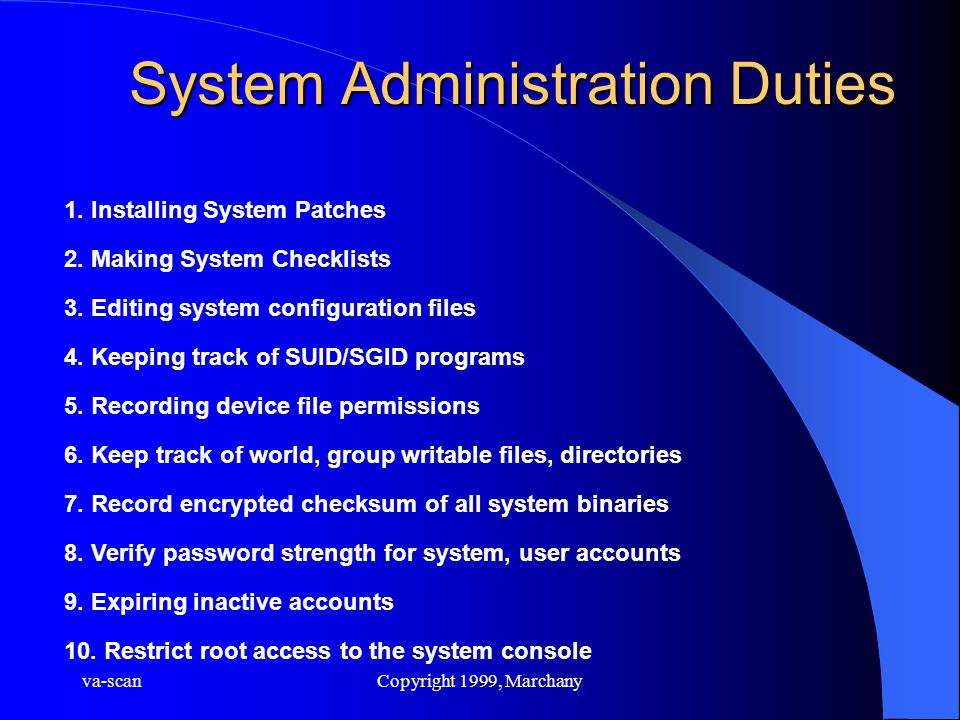 va-scanCopyright 1999, Marchany System Administration Duties 1. Installing System Patches 2. Making System Checklists 3. Editing system configuration