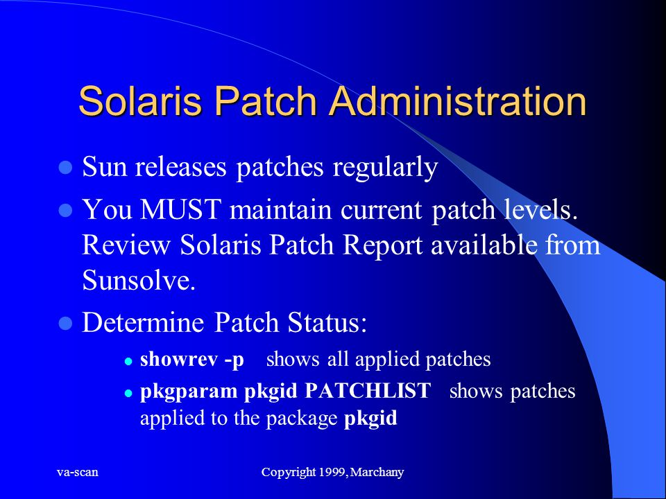 va-scanCopyright 1999, Marchany Solaris Patch Administration Sun releases patches regularly You MUST maintain current patch levels.