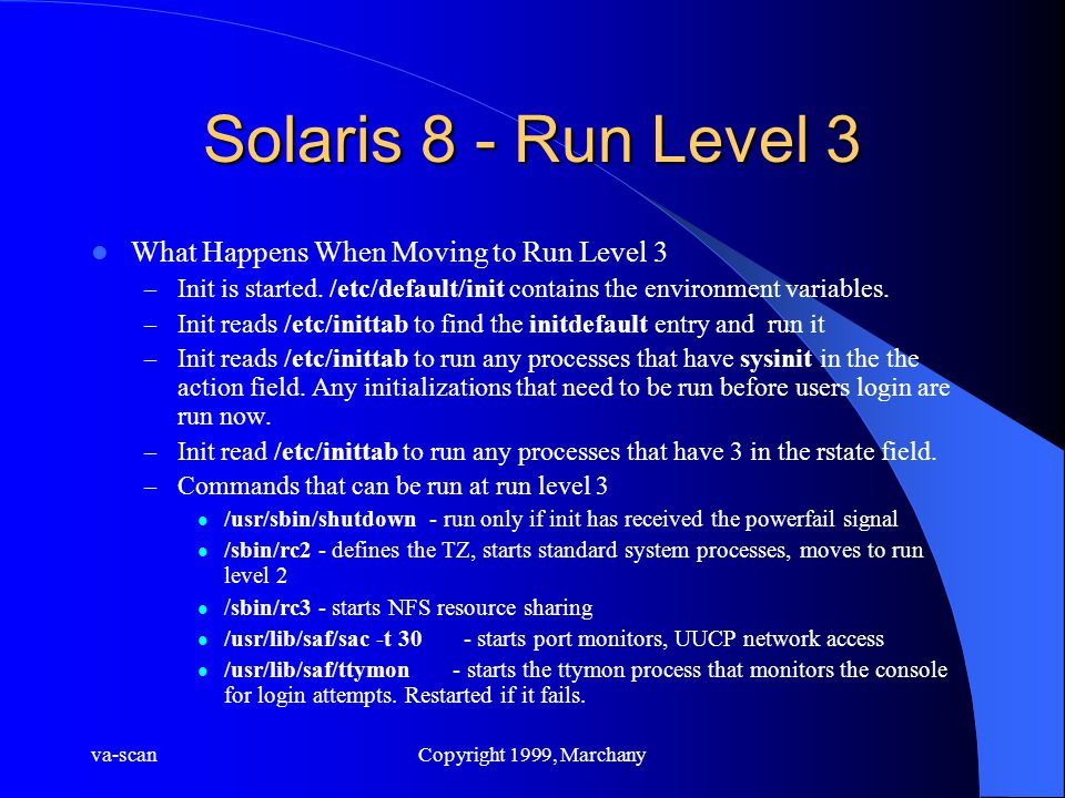 va-scanCopyright 1999, Marchany Solaris 8 - Run Level 3 What Happens When Moving to Run Level 3 – Init is started.