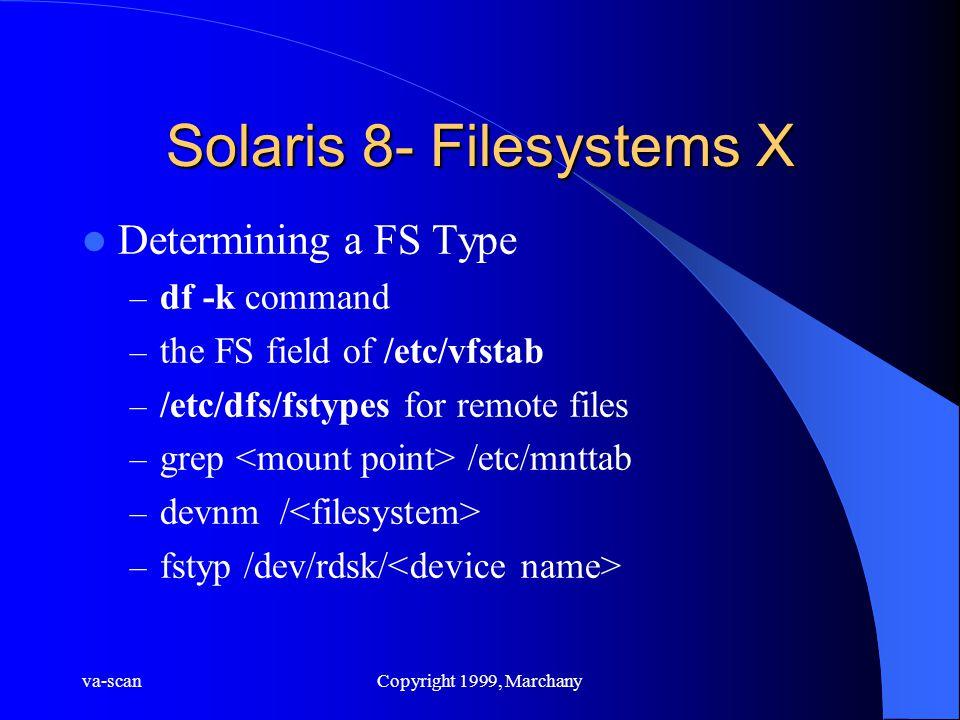 va-scanCopyright 1999, Marchany Solaris 8- Filesystems X Determining a FS Type – df -k command – the FS field of /etc/vfstab – /etc/dfs/fstypes for re