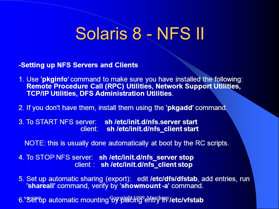 va-scanCopyright 1999, Marchany Solaris 8 - NFS II -Setting up NFS Servers and Clients 1. Use 'pkginfo' command to make sure you have installed the fo