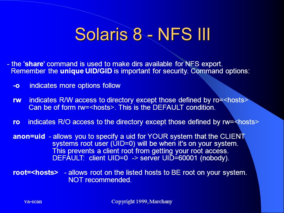 va-scanCopyright 1999, Marchany Solaris 8 - NFS III - the 'share' command is used to make dirs available for NFS export. Remember the unique UID/GID i