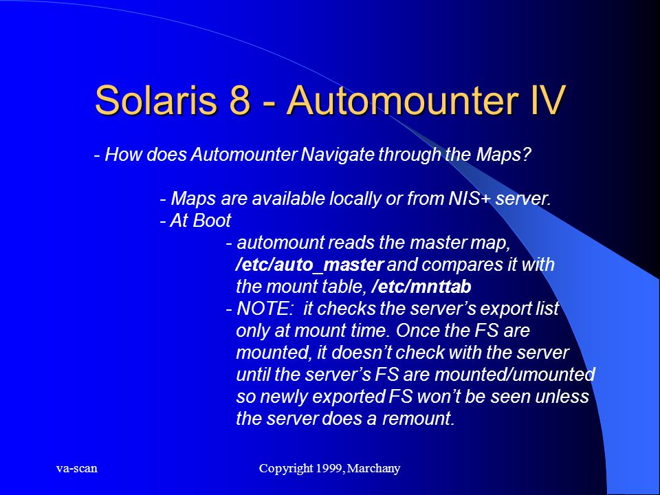 va-scanCopyright 1999, Marchany Solaris 8 - Automounter IV - How does Automounter Navigate through the Maps? - Maps are available locally or from NIS+
