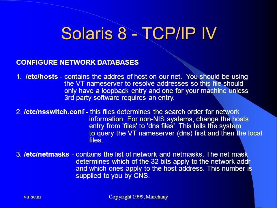 va-scanCopyright 1999, Marchany Solaris 8 - TCP/IP IV CONFIGURE NETWORK DATABASES 1.