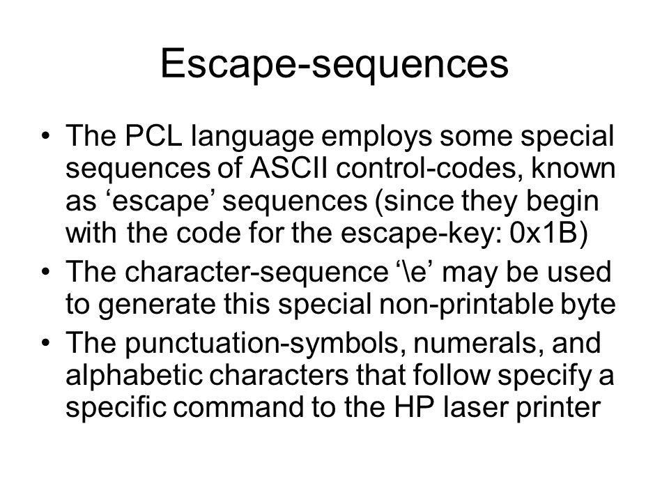 Escape-sequences The PCL language employs some special sequences of ASCII control-codes, known as 'escape' sequences (since they begin with the code f