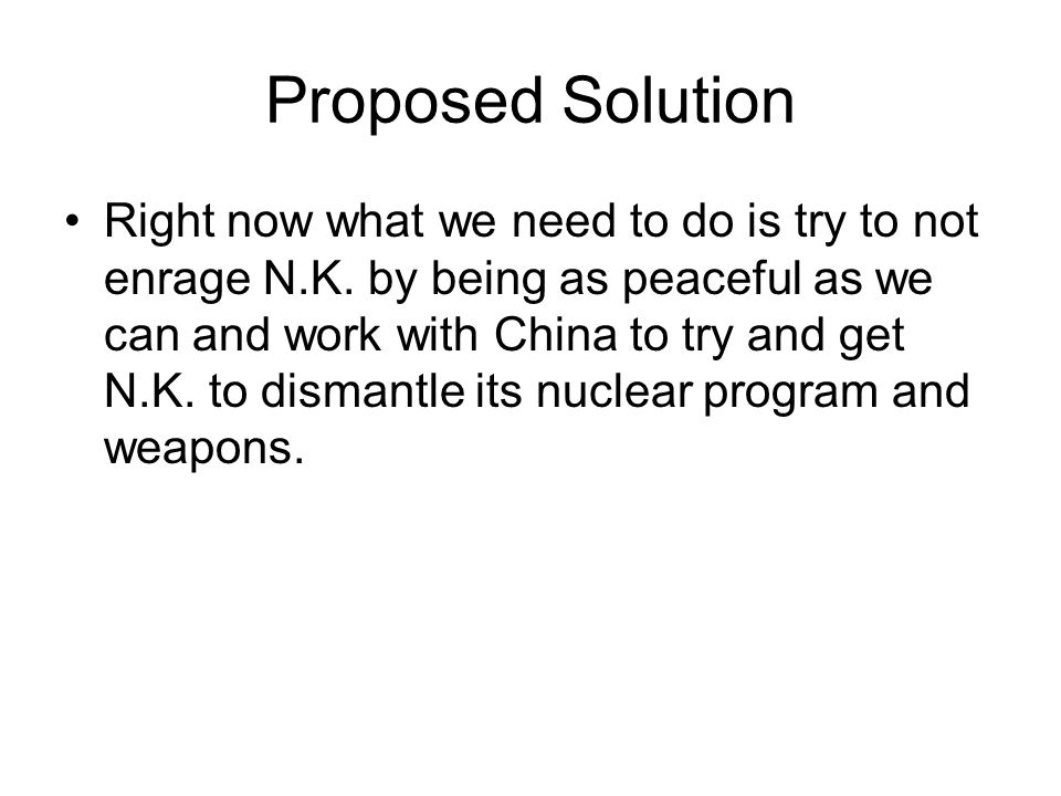 Proposed Solution Right now what we need to do is try to not enrage N.K.