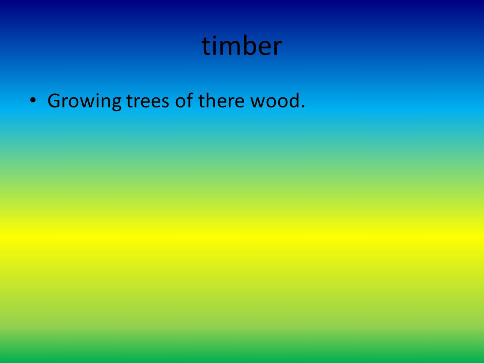 timber Growing trees of there wood.