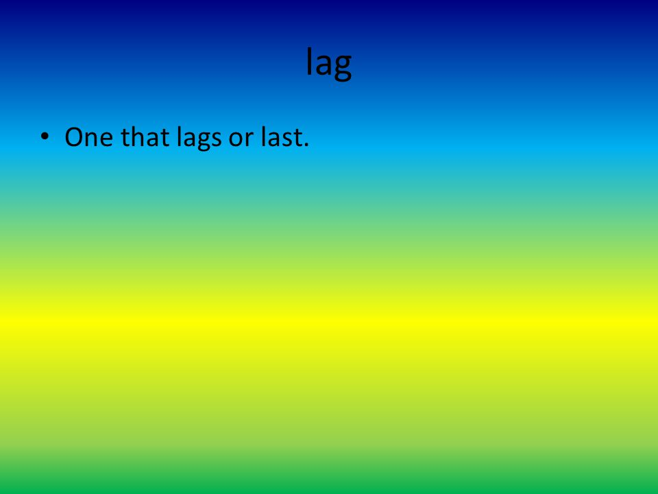 lag One that lags or last.