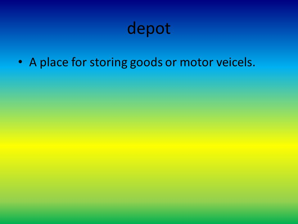 depot A place for storing goods or motor veicels.