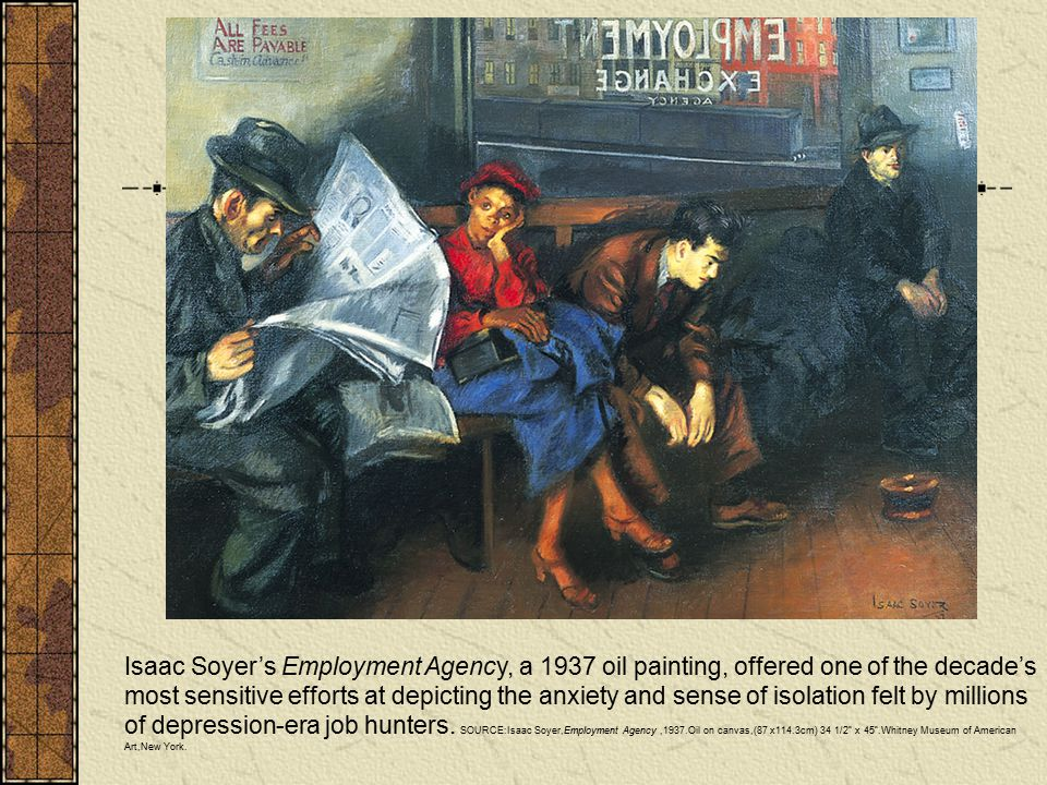 Isaac Soyer's Employment Agency, a 1937 oil painting, offered one of the decade's most sensitive efforts at depicting the anxiety and sense of isolati